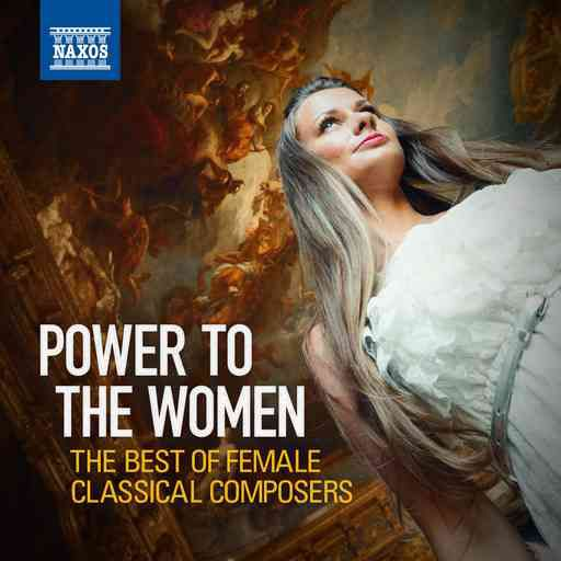 Power to the Women: The Best of Female Classical Composers